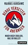 'Berge versetzen für Anfänger: Mach doch endlich, was du willst!' von Marius Kursawe