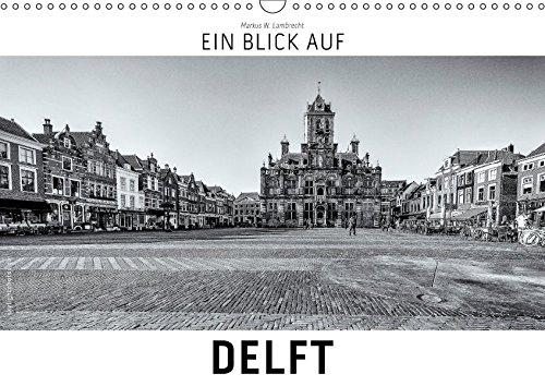 ein-blick-auf-delft-wandkalender-2017-din-a3-quer-ein-ungewohnter-blick-auf-die-stadt-delft-in-harte