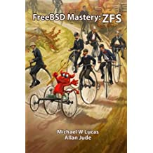 FreeBSD Mastery: ZFS: Volume 7 (IT Mastery) by Michael W Lucas (16-May-2015) Paperback