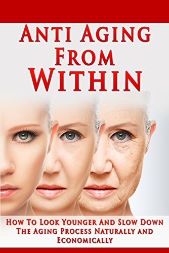 Anti Aging From Within: How To Look Younger And Slow