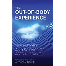 The Out-of-Body Experience: The History and Science of Astral Travel