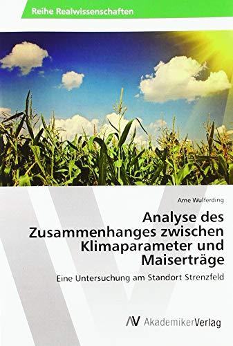 Analyse des Zusammenhanges zwischen Klimaparameter und Maiserträge: Eine Untersuchung am Standort Strenzfeld