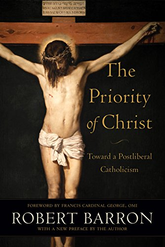 The Priority of Christ: Toward a Postliberal Catholicism (English Edition) por Robert Barron