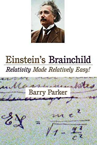 [Einstein's Brainchild: Relativity Made Relatively Easy!] (By: Barry R. Parker) [published: April, 2007]