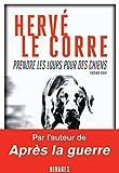 Prendre les loups pour des chiens / Hervé Le Corre | Le Corre, Hervé (1955-....). Auteur