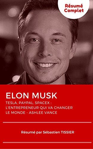 Elon Musk, l'entrepreneur qui va changer le monde (Résumé): Mon résumé complet