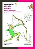Ciencia nuclear: Energía, radiactividad y explosiones en la era atómica (Ciencia que ladra… serie Clásica)