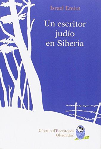 Un Escritor Judío en Siberia (Círculo d¿Escritores) por Israel Emiot