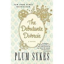 The Debutante Divorcee by Plum Sykes (2014-08-19)