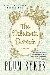 The Debutante Divorcee by Plum Sykes (2014-08-19)