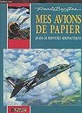 Mes avions de papier - 20 ans de peintures aéronautiques