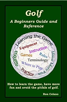 Golf: A Beginners Guide and Reference by [Celano, Ron]