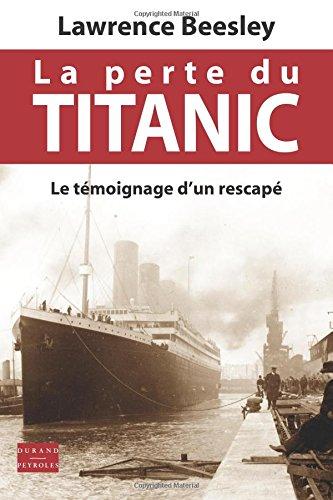 La perte du Titanic, le témoignage d'un rescapé par Lawrence Beesley