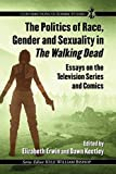 The Politics of Race, Gender and Sexuality in The Walking Dead: Essays on the Television Series and Comics (Contributions to Zombie Studies) (English Edition)