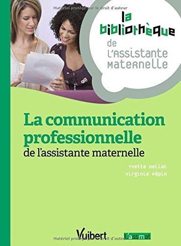 La communication professionnelle de l'assistante maternelle - 19 fiches - Formation Assistante maternelle par Yvette Dellac