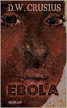 Ebola: der Kongo - das schwarze Herz Afrikas (German Edition) by [Crusius, D.W., Crusius, Detlev, Zack, Eddy]