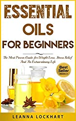 Essential Oils For Beginners: The Most Proven Guide For Essential Oils and Aromatherapy For Weight Loss, Stress Relief And An Extraordinary Life (DIY Beauty Collection Book 1) (English Edition)