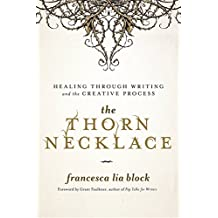 The Thorn Necklace: Healing Through Writing and the Creative Process (English Edition)