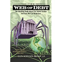 Web of Debt: The Shocking Truth About Our Money System and How We Can Break Free (English Edition)