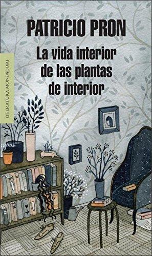 La vida interior de las plantas de interior (Literatura Random House) por Patricio Pron