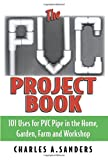 PVC Project Book: 101 Uses for PVC Pipe in the Home, Garden, Farm & Workshop