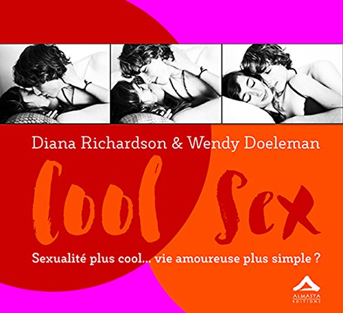 Cool Sex : Sexualité plus cool vie amoureuse plus simple ? par Diana Richardson et Wendy Doeleman