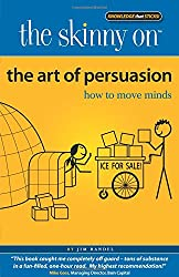 The Art of Persuasion: How to Move Minds (Skinny on)