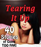 Tearing It Up… (40 Stories of Going TOO FAR!)