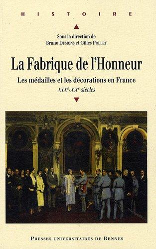 La Fabrique de l'Honneur : Les mdailles et les dcorations en France (XIXe-XXe sicles)