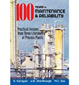 [(100 Years of Maintenance and Reliability: Practical Lessons from Three Lifetimes at Process Plants)] [Author: Venkat Narayan] published on (March, 2012)