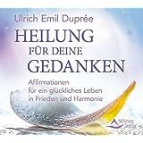 CD: Heile deine Gedanken: Affirmationen für ein glückliches Leben in Frieden und Harmonie