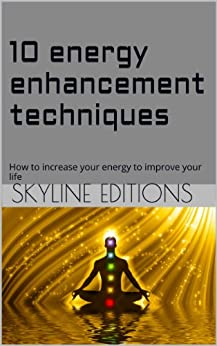 10 energy enhancement techniques: How to increase your energy to improve your life by [editions, skyline]