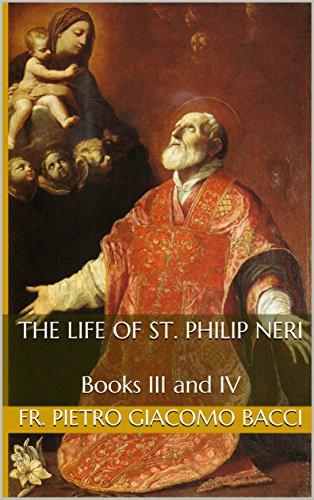 The Life of St. Philip Neri: Books III and IV (English Edition) (Saint Neri Philip)
