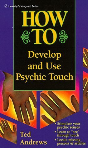 How to Develop and Use Psychic Touch (Llewellyn's How to) by Ted Andrews (2001-01-08)