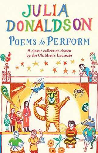 Poems to Perform: A Classic Collection chosen by the Children's Laureate by Julia Donaldson (Illustrated, 23 May 2013) Hardcover