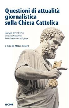 Questioni di attualità giornalistica sulla Chiesa Cattolica di [Iscom]