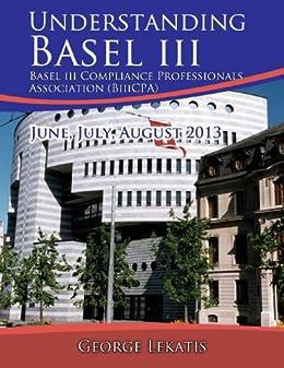 Understanding Basel III: June, July, August 2013 (English Edition) von [Lekatis, George]