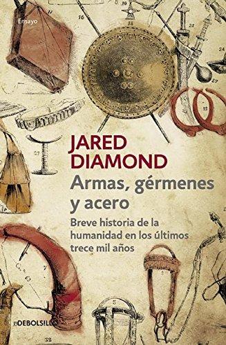 Armas, Germenes y Acero / Guns, Germs, and Steel: The Fates of Human Societies por Professor of Geography Jared Diamond