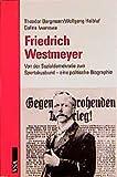 Friedrich Westmeyer: Von der Sozialdemokratie zum Spartakusbund. Eine politische Biographie - Theodor Bergmann, Wolfgang Haible, Galina Iwanowa