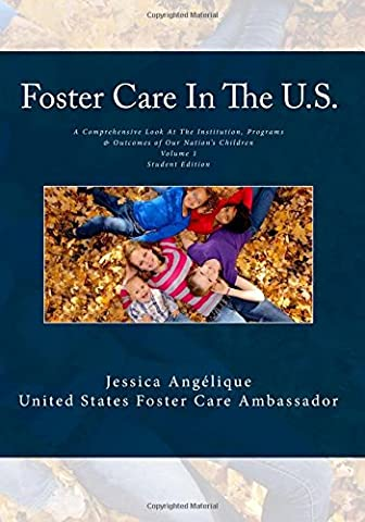 Foster Care In The U.S. Student Edition Textbook: A Comprehensive Look At The Institution, Programs & Outcomes of Our Nations' Children