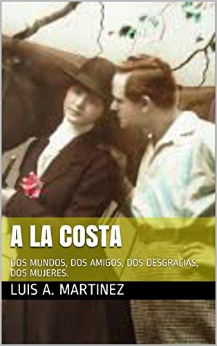 A LA COSTA: DOS MUNDOS, DOS AMIGOS, DOS DESGRACIAS, DOS MUJERES. por Luis A. Martinez