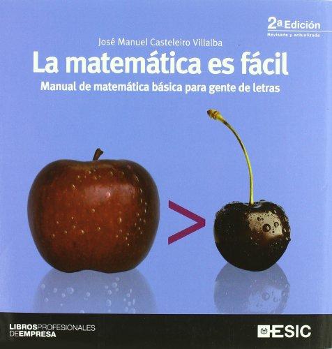 La matemática es fácil: Manual de matemática básica para gente de letras (Libros profesionales) por José Manuel Casteleiro Villalba