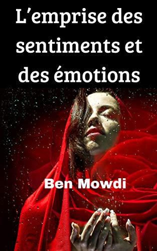 L'emprise des sentiments   et des émotions par Ben Mowdi Mowdi