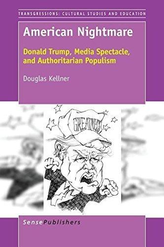 American Nightmare: Donald Trump, Media Spectacle, and Authoritarian Populism by Douglas Kellner (2016-10-07)