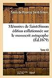 Telecharger Livres Memoires de Saint Simon edition collationnee sur le manuscrit autographe Tome 43 (PDF,EPUB,MOBI) gratuits en Francaise