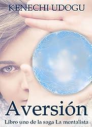 Aversión: Libro uno de la saga La mentalista (Spanish Edition)