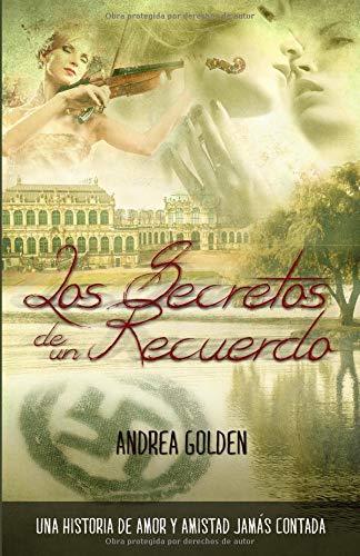 Los Secretos de un Recuerdo: Una historia de amor y amistad jamás escrita por Andrea Golden