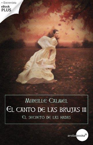El secreto de las hadas (El canto de las brujas III) por Mireille Calmel