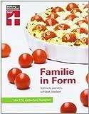 Familie in Form: Schlank werden, schlank bleiben. Mit 170 einfachen Rezepten