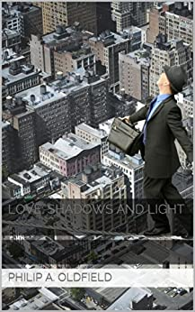 LOVE: SHADOWS AND LIGHT: Collection of poems about relationships by [Oldfield, Philip A.]